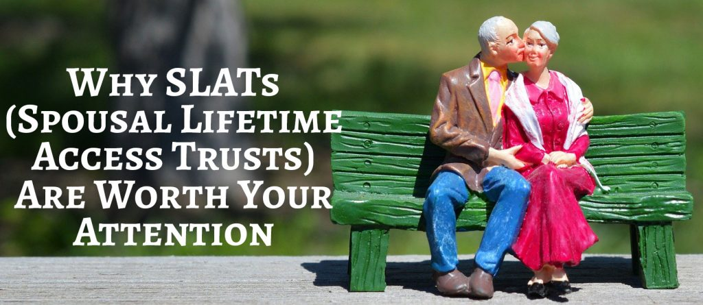 Why SLATs (Spousal Lifetime Access Trusts) Are Worth Your Attention